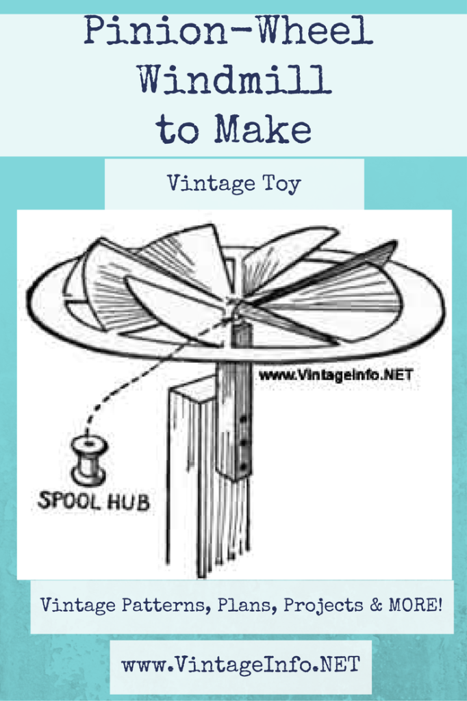 How to Make a Windmill http://vintageinfo.net/pinion-wheel-windmill/